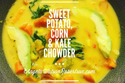 Vegetarian Sweet Potato, Corn & Kale Chowder - Health Coach Angela Watson Robertson