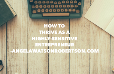 How To Thrive As An Highly Sensitive Entrepreneur - Health Coach Angela Watson Robertson