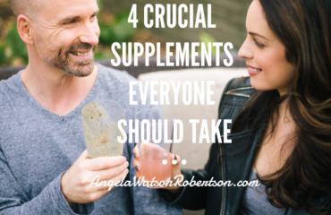 4 Crucial Supplements Everyone Should Take - Angela Watson Robertson